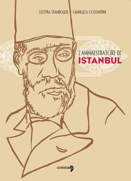 L'ammaestratore di Istanbul di Elettra Stamboulis e Gianluca Costantini